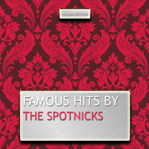Famous Hits By the Spotnicks