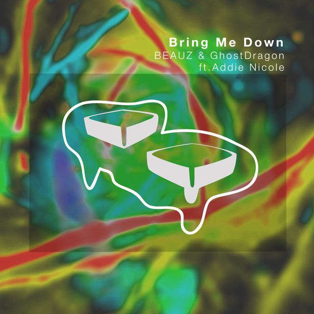 Bring Me Down Feat Addie Nicole By Beauz Lyrics