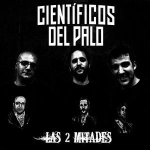 Las Dos Mitades - Científicos Del Palo