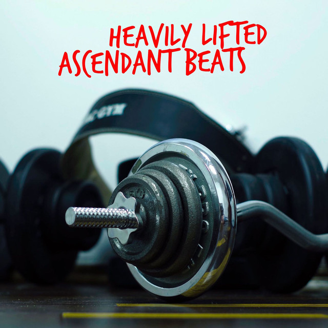 Heavily Lifted: Ascendant Beats