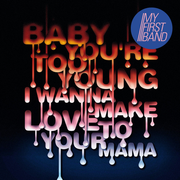Baby You´re Too Young (I Wanna Make Love To Your Mama)