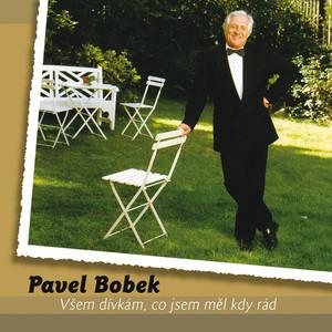 Pavel Bobek - Vsem divkam, co jsem mel kdy rad