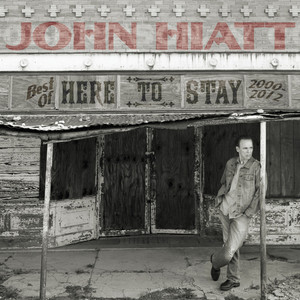 Here to Stay - Best of 2000-2012 - John Hiatt
