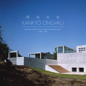 Various - Kankyō Ongaku: Japanese Ambient, Environmental & New Age Music 1980-1990
