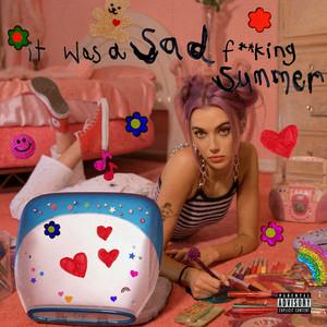 It Was A Sad Fucking Summer - Olivia O'Brien