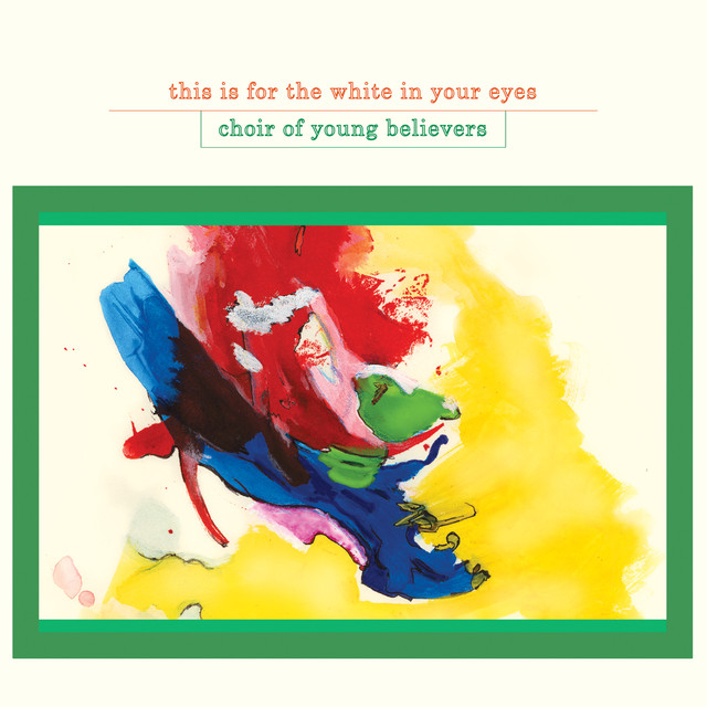 This Is for the White in Your Eyes Album by Choir of Young Believers | Lyreka