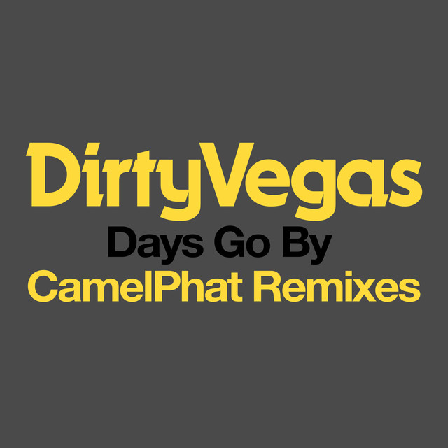 Days Go By (CamelPhat Remix) by Dirty Vegas on Spotify