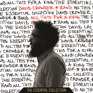 All This For A King: The Essential Collection - David Crowder Band