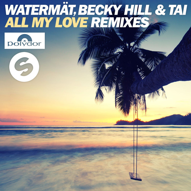 Watermät & Becky Hill & TAI - All My Love (Remixes)