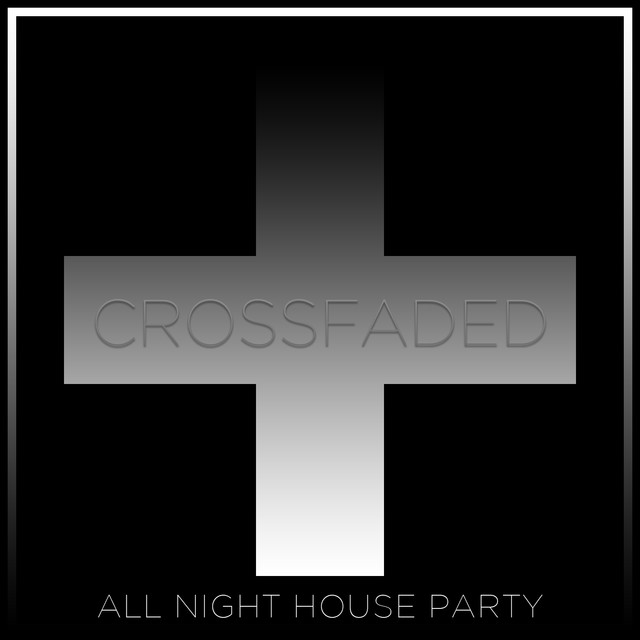 Crossfaded: All Night House Part
