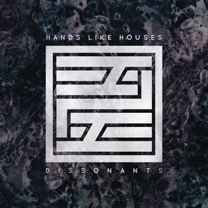 Dissonants - Hands Like Houses