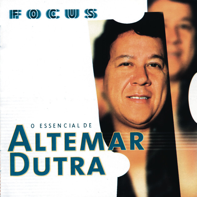Focus - O Essencial De Altemar Dutra