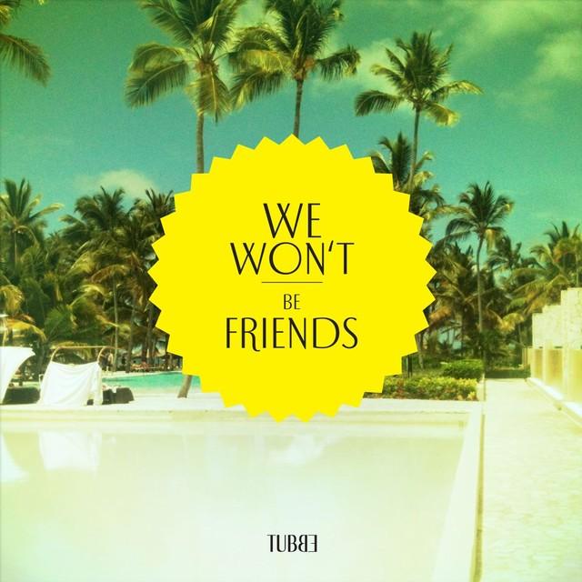 We Won't Be Friends