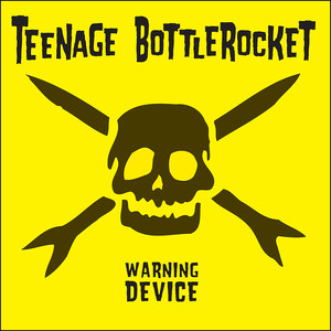 Warning Device - Teenage Bottlerocket