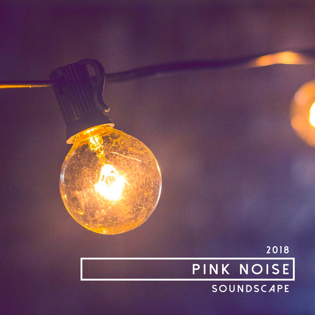 2018 Pink Noise Soundscape