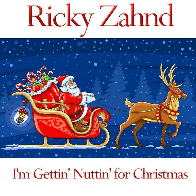 Im Gettin Nuttin For Christmas.I M Gettin Nuttin For Christmas By Ricky Zahnd On Spotify