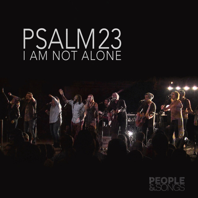 Psalm 23 (I Am Not Alone), a song by People & Songs, Joshua Sherman ...