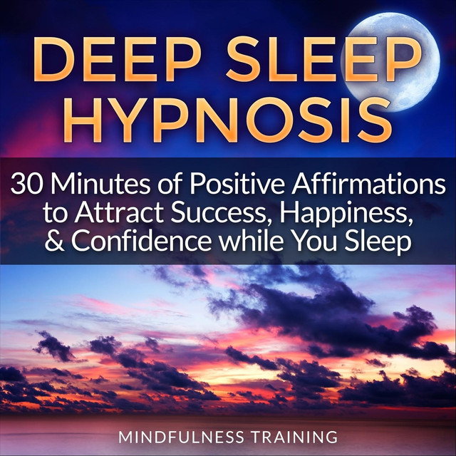 Deep Sleep Hypnosis: 30 Minutes of Positive Affirmations to Attract