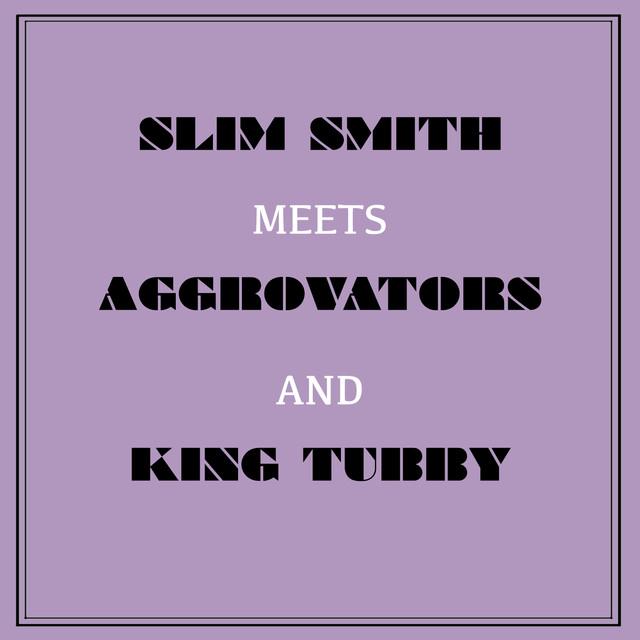 Slim Smith Meets Aggrovators & King Tubby