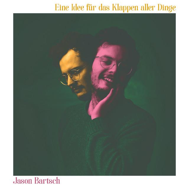 Album cover for Eine Idee für das Klappen aller Dinge by Jason Bartsch