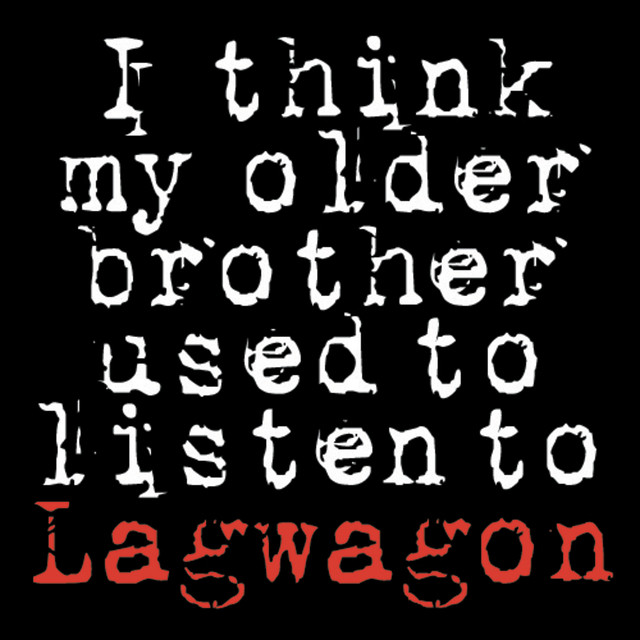 I Think My Older Brother Used to Listen to Lagwagon