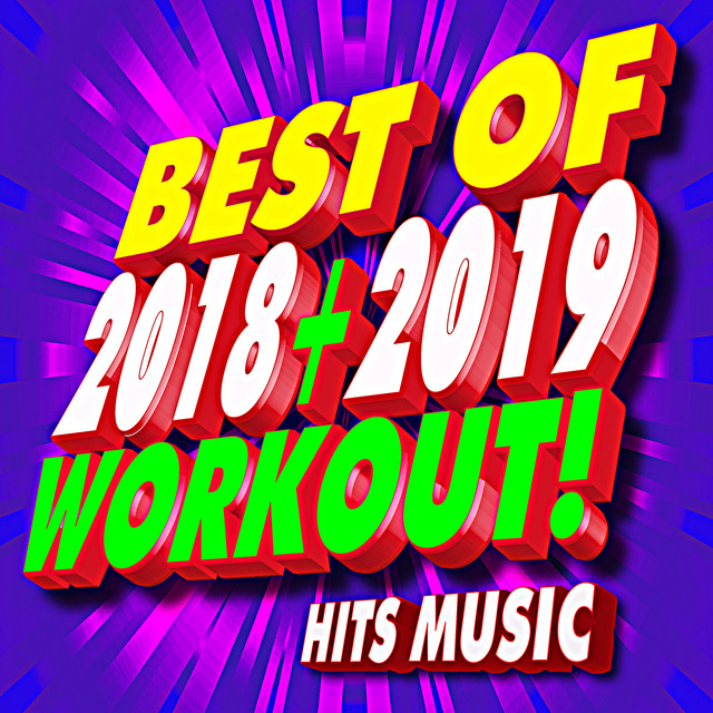 Best of 2018 + 2019 Workout! Hits Music by Remix Workout