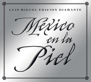Mexico en la Piel  - Luis Miguel