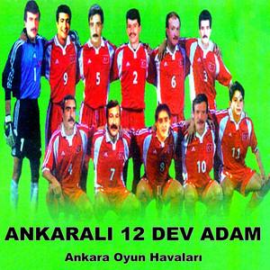 Ankaralı 12 Dev Adam (Ankara Oyun Havaları)