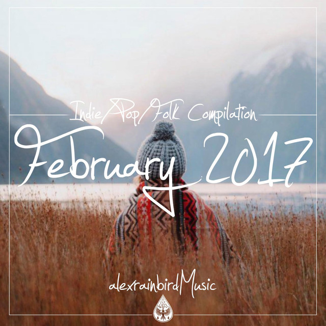 Indie / Pop / Folk Compilation - February 2017 (alexrainbirdMusic)