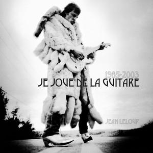1985-2003 Je Joue De La Guitare - Jean Leloup