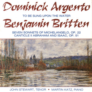 Argento: To Be Sung Upon The Water. Benjamin Britten: 7 Sonnets - Canticle II Op. 51