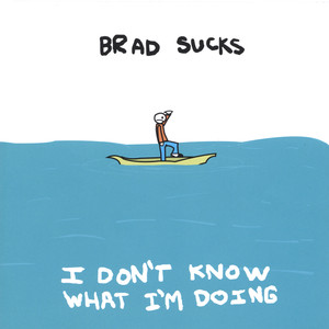 I Don't Know What I'm Doing - Brad Sucks