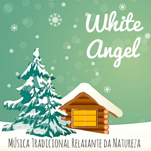 White Angel - Música Tradicional Relaxante Instrumental da Natureza para Ano Novo Momentos Felizes Festa de Natal com Sons Binaurales Bem Estar de Meditação album