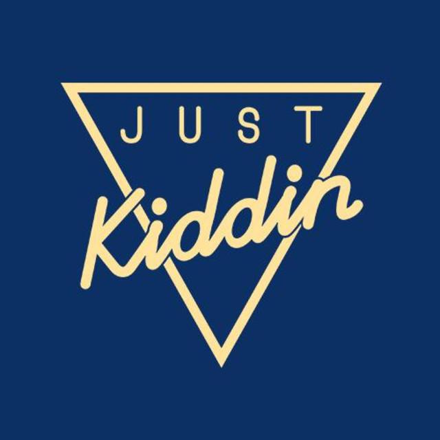 Just Kiddin