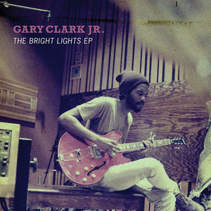 The Bright Lights EP - Gary Clark Jr.