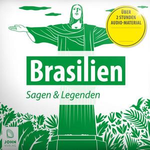 Brasilien: Sagen, Märchen und Mythen (Eine sagenhafte Reise in die Geschichte Brasiliens.) Audiobook