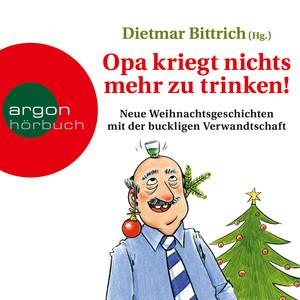 Opa kriegt nichts mehr zu trinken! - Neue Weihnachtsgeschichten mit der buckligen Verwandtschaft (Ungekürzt) Audiobook