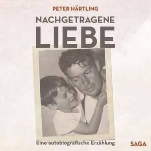 Nachgetragene Liebe - Eine autobiografische Erzählung (Ungekürzt) Audiobook