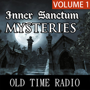 Old Time Radio - Inner Sanctum Mysteries, Vol. 1 Audiobook