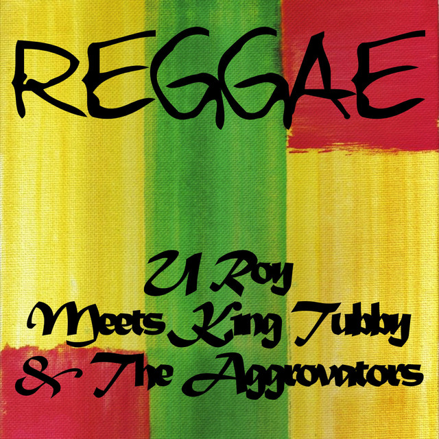 U Roy Meets King Tubby & The Aggrovators