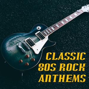 Classic 80s Rock Anthems