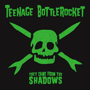 They Came from the Shadows - Teenage Bottlerocket