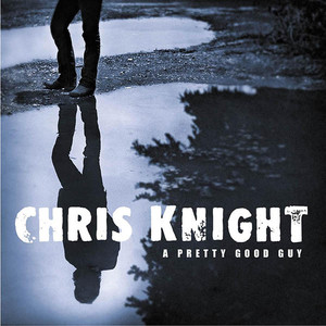 A Pretty Good Guy - Chris Knight