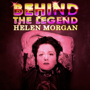 Helen Morgan - Behind The Legend