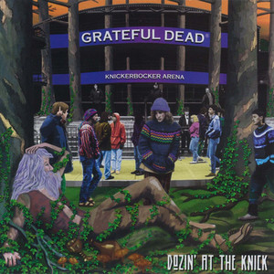 Dozin' at the Knick: Knickerbocker Arena  - Grateful Dead