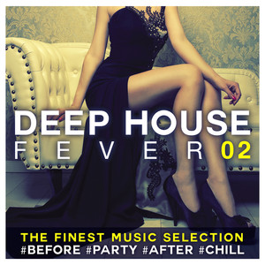 Deep House Fever 02: The Finest Music Selection #Before #Party #After #Chill album