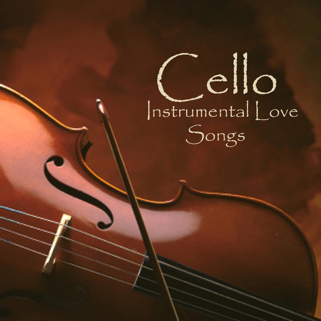 Cello - Instrumental Love Songs by Instrumental Love Songs