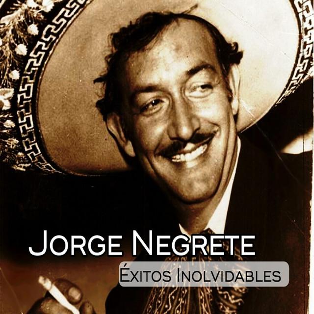 Jorge Negrete - Éxitos Inolvidables