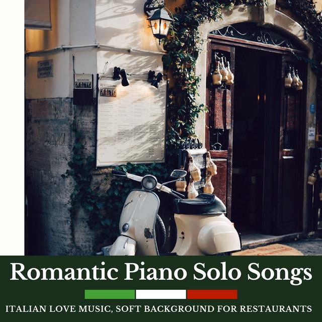 Romantic Piano Solo Songs - Italian Love Music, Soft