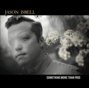 Jason Isbell, Something More Than Free på Spotify